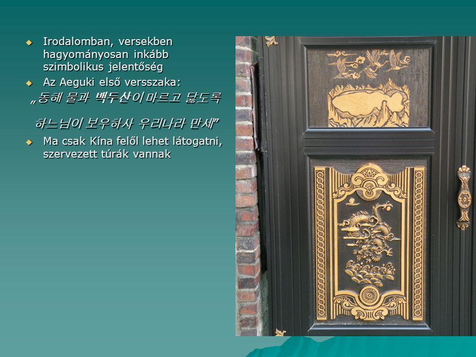 """ Irodalomban, versekben hagyományosan inkább szimbolikus jelentőség  Az Aeguki első versszaka: """" 동해 물과 백두산이 마르고 닳도록 하느님이 보우하사 우리나라 만세 """"  Ma csak Kí"""