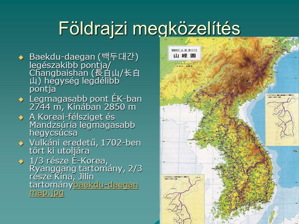 Földrajzi megközelítés  Baekdu-daegan ( 백두대간 ) legészakibb pontja/ Changbaishan ( 長白山 / 长白 山 ) hegység legdélibb pontja  Legmagasabb pont ÉK-ban 274