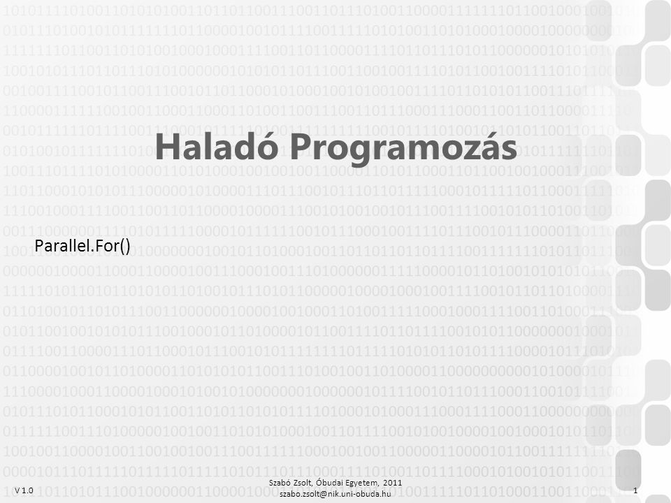 V 1.0 Szabó Zsolt, Óbudai Egyetem, 2011 szabo.zsolt@nik.uni-obuda.hu 1 Haladó Programozás Parallel.For()