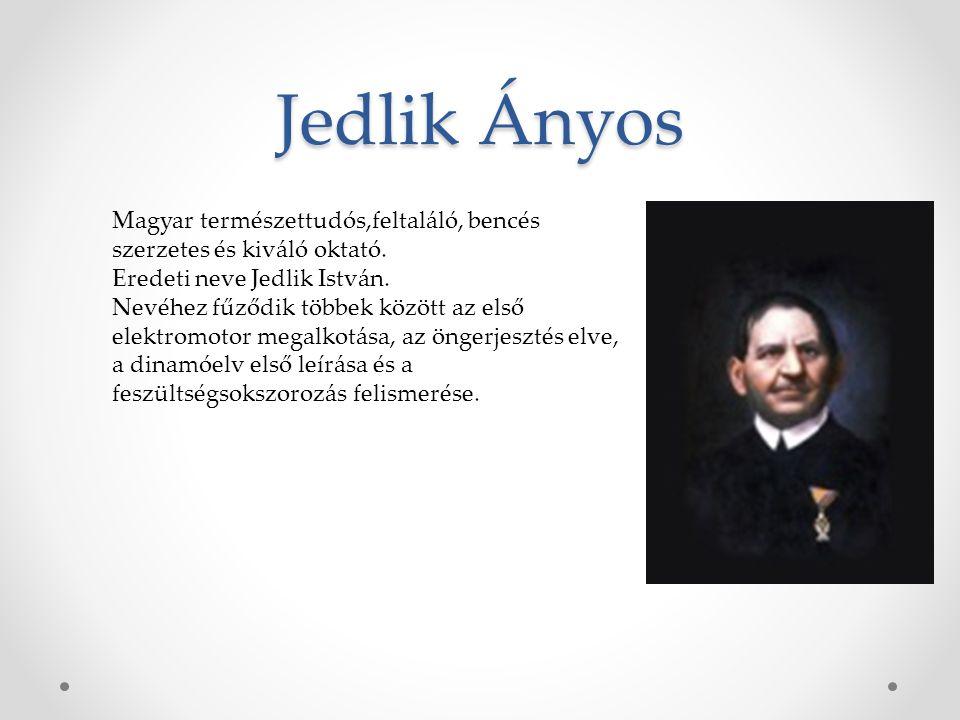 Jedlik Ányos Magyar természettudós,feltaláló, bencés szerzetes és kiváló oktató. Eredeti neve Jedlik István. Nevéhez fűződik többek között az első ele