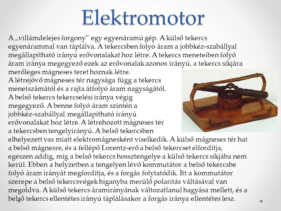 """Elektromotor A """"villámdelejes forgony"""" egy egyenáramú gép. A külső tekercs egyenárammal van táplálva. A tekercsben folyó áram a jobbkéz-szabállyal meg"""