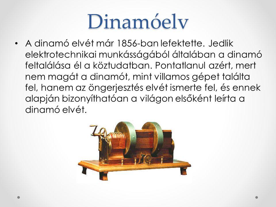 Dinamóelv A dinamó elvét már 1856-ban lefektette. Jedlik elektrotechnikai munkásságából általában a dinamó feltalálása él a köztudatban. Pontatlanul a
