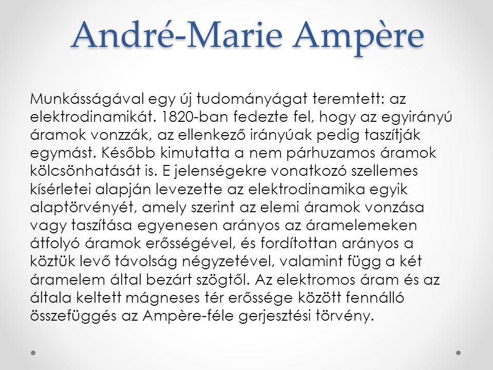André-Marie Ampère Munkásságával egy új tudományágat teremtett: az elektrodinamikát. 1820-ban fedezte fel, hogy az egyirányú áramok vonzzák, az ellenk