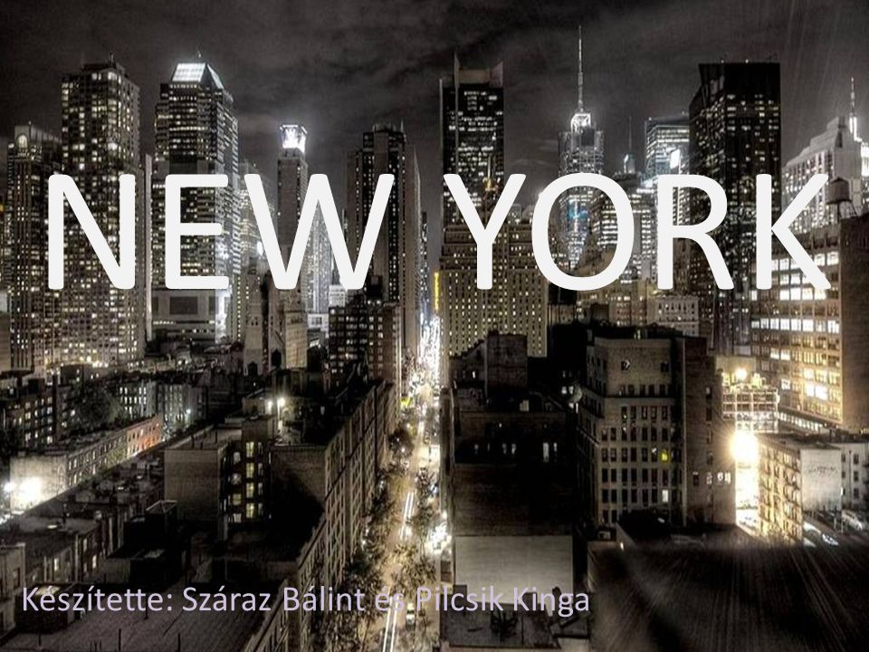 NEW YORK Készítette: Száraz Bálint és Pilcsik Kinga