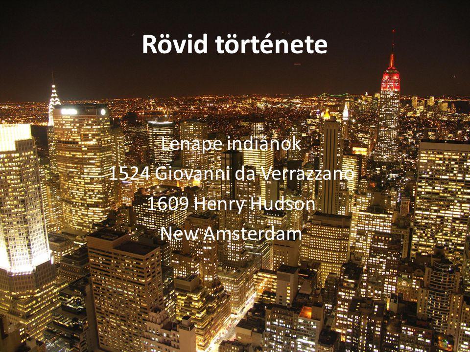 Rövid története Lenape indiánok 1524 Giovanni da Verrazzano 1609 Henry Hudson New Amsterdam