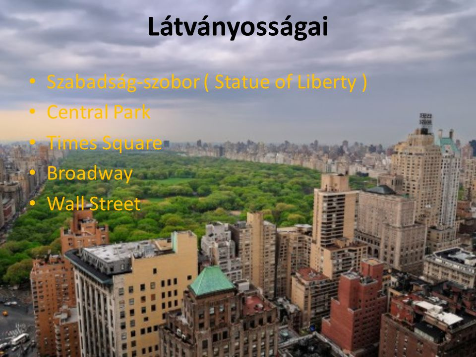 Látványosságai Szabadság-szobor ( Statue of Liberty ) Central Park Times Square Broadway Wall Street