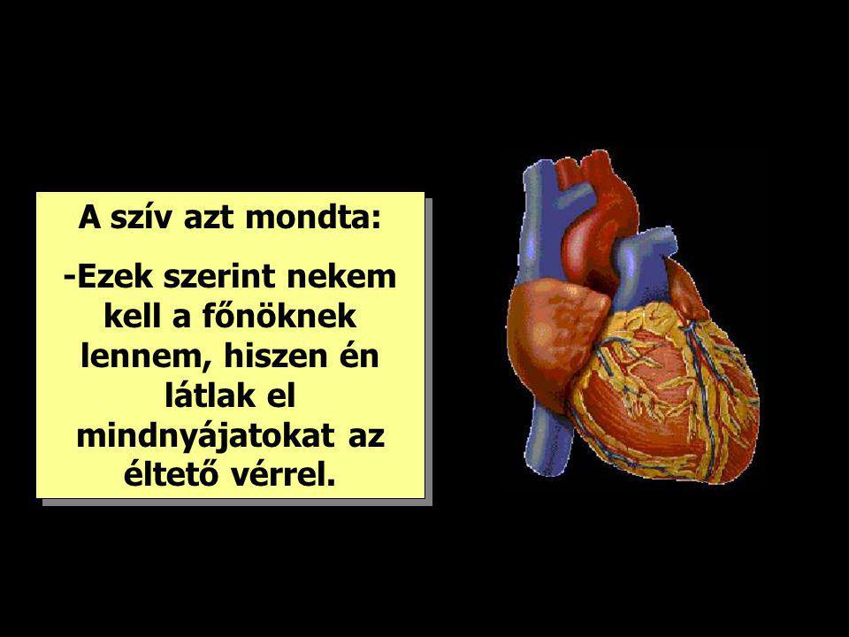 A szív azt mondta: -Ezek szerint nekem kell a főnöknek lennem, hiszen én látlak el mindnyájatokat az éltető vérrel. A szív azt mondta: -Ezek szerint n