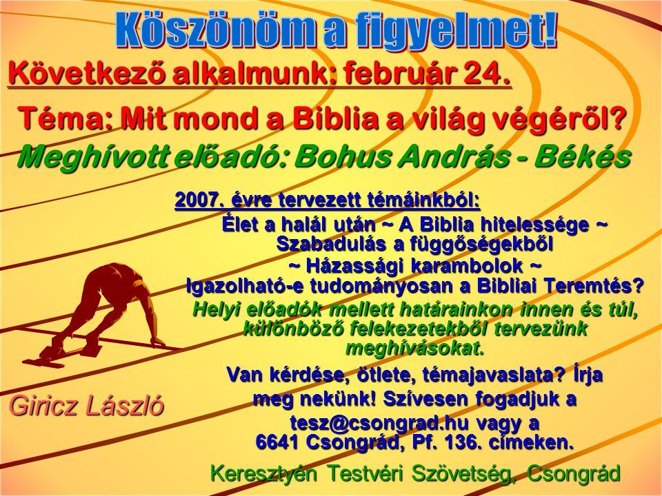 2007. évre tervezett témáinkból: Élet a halál után ~ A Biblia hitelessége ~ Szabadulás a függőségekből ~ Házassági karambolok ~ Igazolható-e tudományo