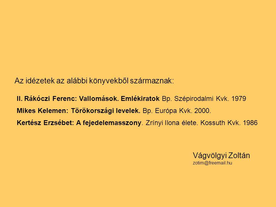 Az idézetek az alábbi könyvekből származnak: II. Rákóczi Ferenc: Vallomások. Emlékiratok Bp. Szépirodalmi Kvk. 1979 Mikes Kelemen: Törökországi levele