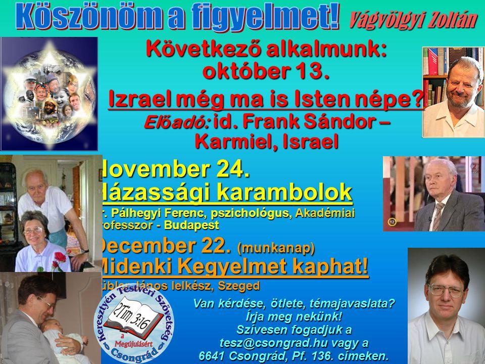 November 24. Házassági karambolok Dr. Pálhegyi Ferenc, pszichológus, Akadémiai professzor -Budapest Dr. Pálhegyi Ferenc, pszichológus, Akadémiai profe