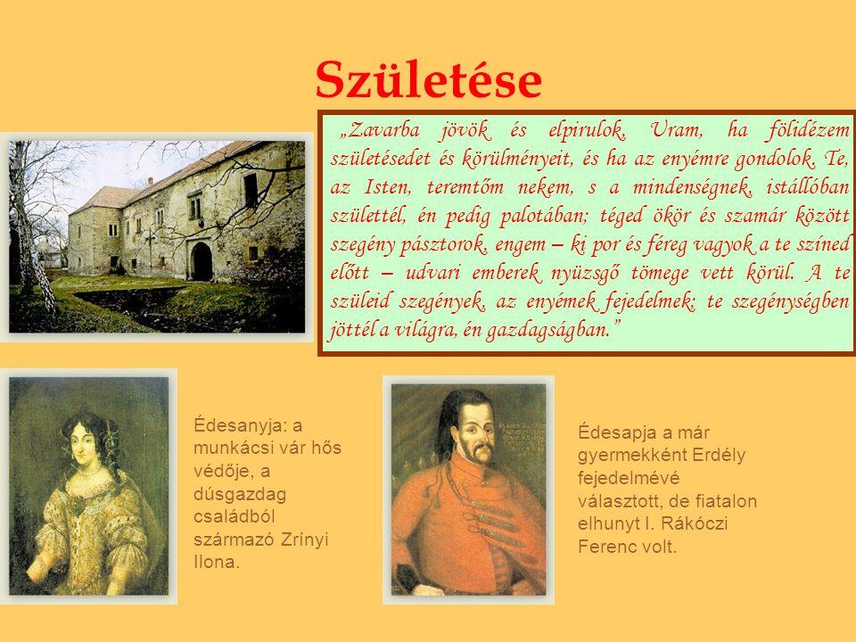 Születése II. Rákóczi Ferenc 1676 március 27-én született az észak- magyarországi Borsiban. Édesanyja: a munkácsi vár hős védője, a dúsgazdag családbó