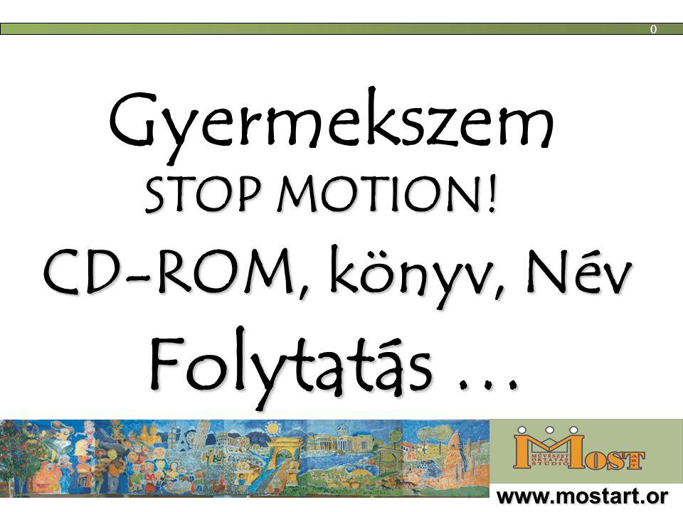 Gyermekszem CD-ROM, könyv, Név STOP MOTION! Folytatás … www.mostart.or g 0