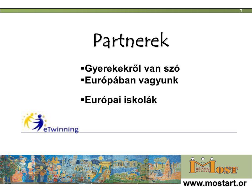Partnerek  Gyerekekről van szó  Európában vagyunk www.mostart.or g 7  Európai iskolák