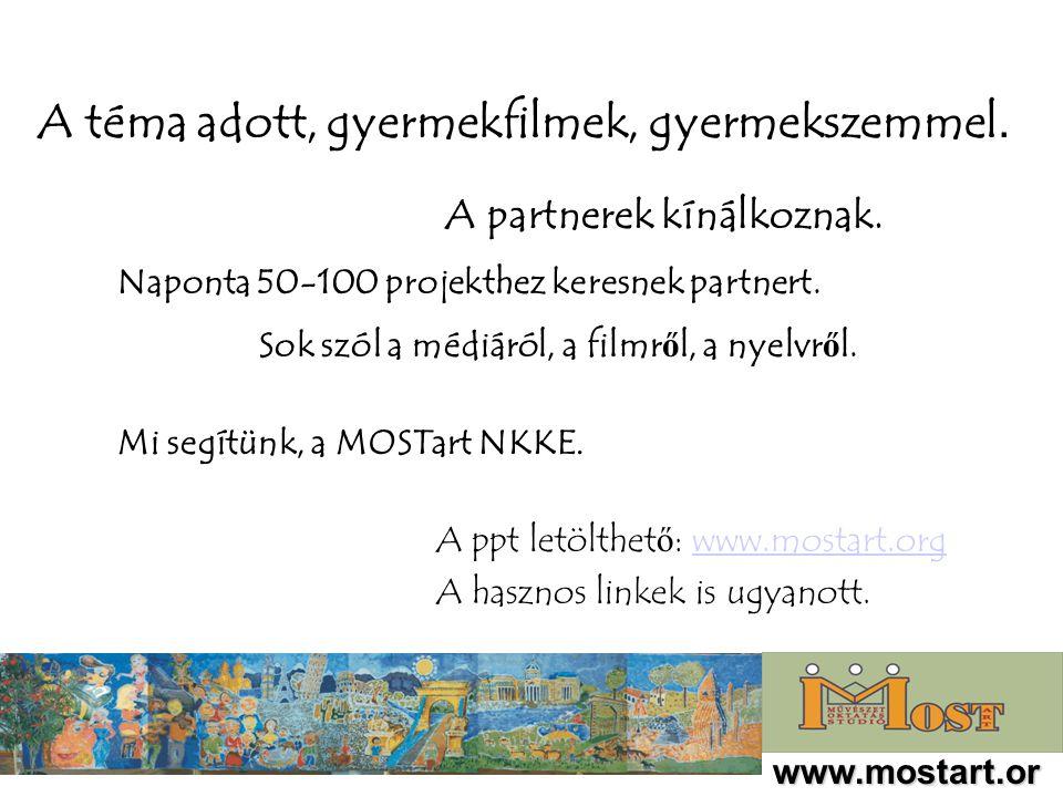 A téma adott, gyermekfilmek, gyermekszemmel. A partnerek kínálkoznak. Mi segítünk, a MOSTart NKKE. A ppt letölthet ő : www.mostart.orgwww.mostart.org