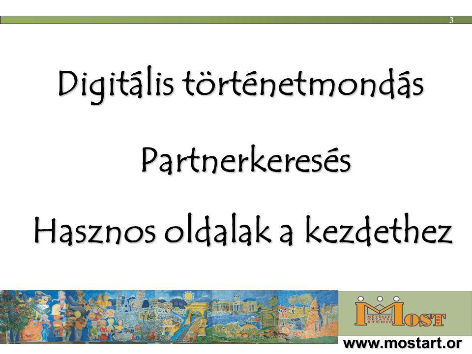 Digitális történetmondás Partnerkeresés www.mostart.or g 3 Hasznos oldalak a kezdethez