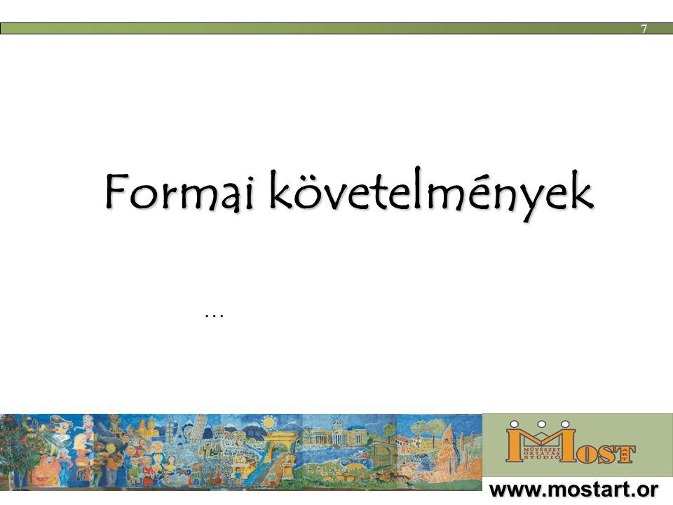 Formai követelmények www.mostart.or g 7 …