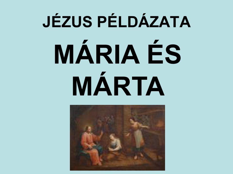 JÉZUS PÉLDÁZATA MÁRIA ÉS MÁRTA