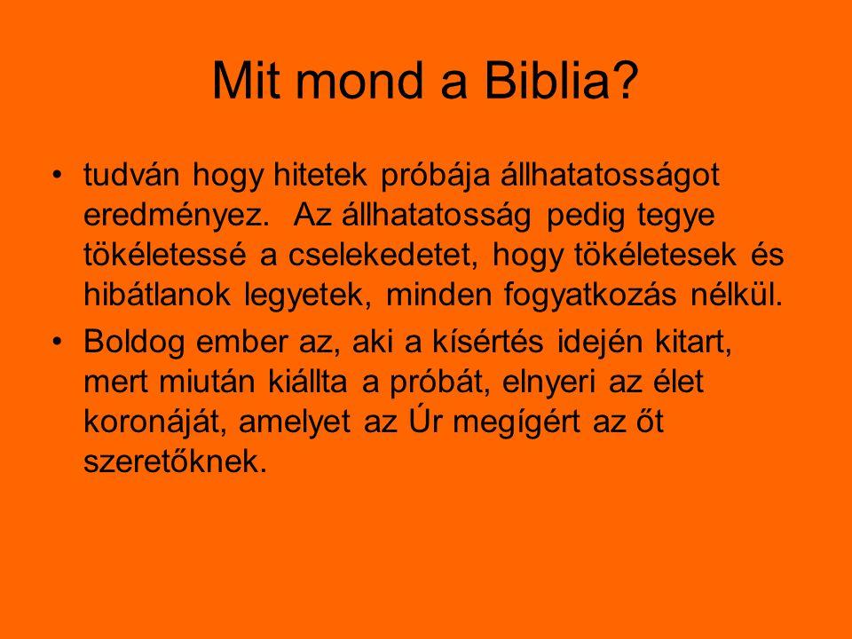 Mit mond a Biblia? tudván hogy hitetek próbája állhatatosságot eredményez. Az állhatatosság pedig tegye tökéletessé a cselekedetet, hogy tökéletesek é