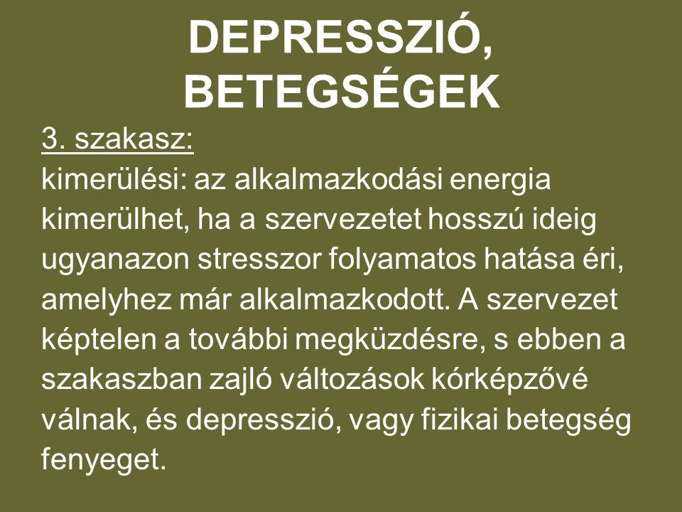 DEPRESSZIÓ, BETEGSÉGEK 3. szakasz: kimerülési: az alkalmazkodási energia kimerülhet, ha a szervezetet hosszú ideig ugyanazon stresszor folyamatos hatá