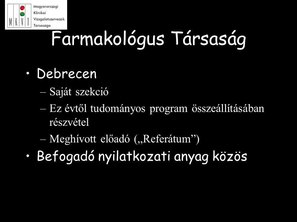"""Farmakológus Társaság Debrecen –Saját szekció –Ez évtől tudományos program összeállításában részvétel –Meghívott előadó (""""Referátum"""") Befogadó nyilatk"""