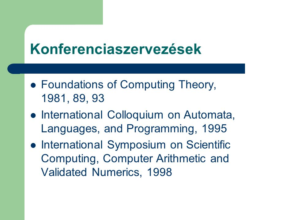Konferenciaszervezések Foundations of Computing Theory, 1981, 89, 93 International Colloquium on Automata, Languages, and Programming, 1995 Internatio