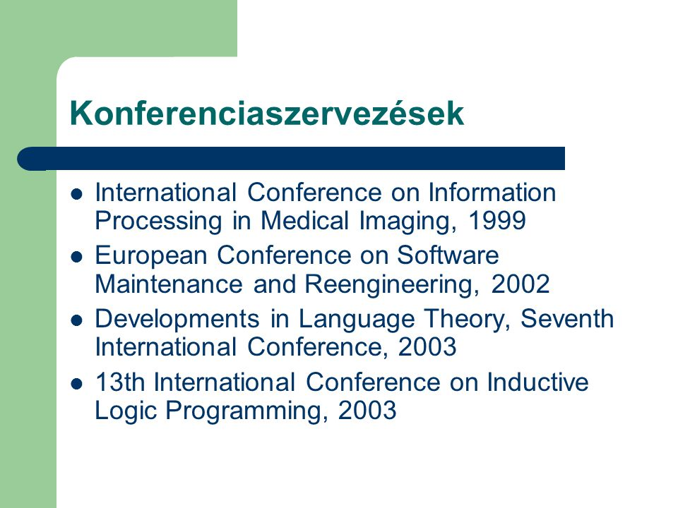 Konferenciaszervezések International Conference on Information Processing in Medical Imaging, 1999 European Conference on Software Maintenance and Ree