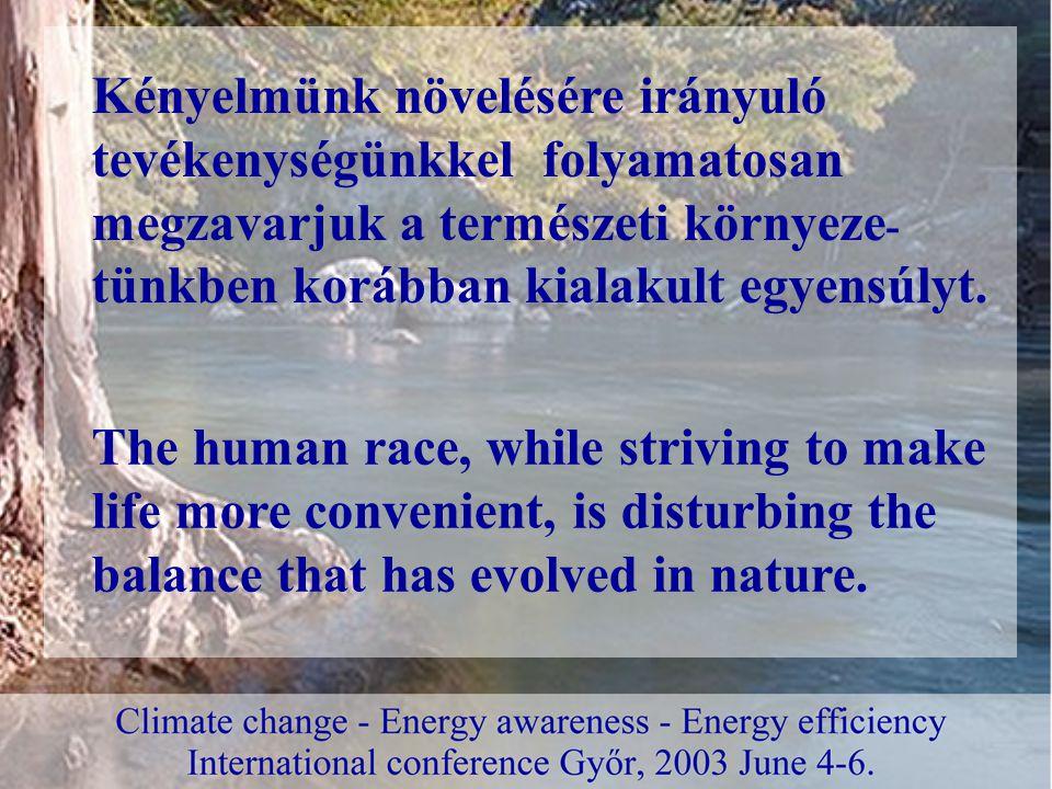 Kényelmünk növelésére irányuló tevékenységünkkel folyamatosan megzavarjuk a természeti környeze - tünkben korábban kialakult egyensúlyt.