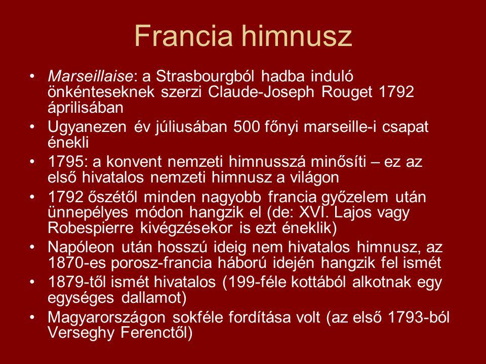 Francia himnusz Marseillaise: a Strasbourgból hadba induló önkénteseknek szerzi Claude-Joseph Rouget 1792 áprilisában Ugyanezen év júliusában 500 főny