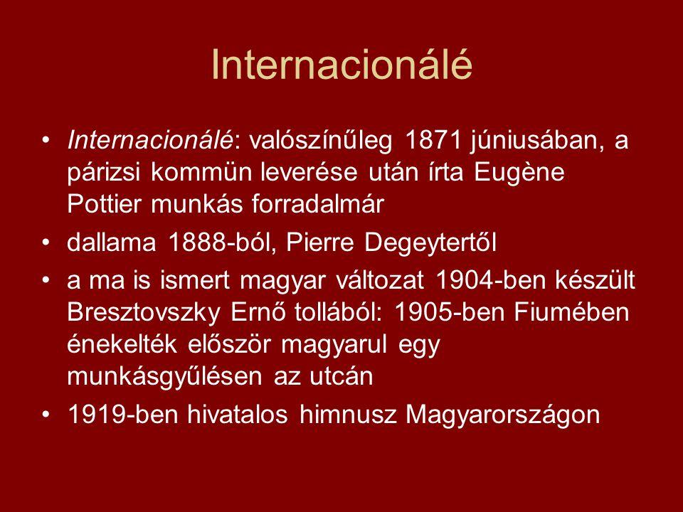 Internacionálé Internacionálé: valószínűleg 1871 júniusában, a párizsi kommün leverése után írta Eugène Pottier munkás forradalmár dallama 1888-ból, P