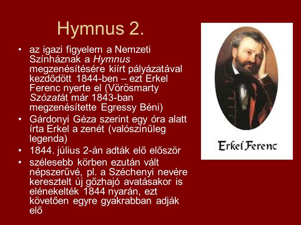 Hymnus 2. az igazi figyelem a Nemzeti Színháznak a Hymnus megzenésítésére kiírt pályázatával kezdődött 1844-ben – ezt Erkel Ferenc nyerte el (Vörösmar
