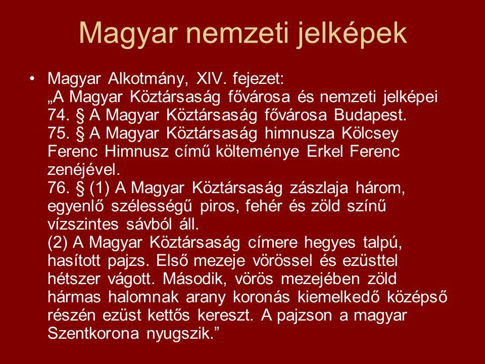 """Magyar nemzeti jelképek Magyar Alkotmány, XIV. fejezet: """"A Magyar Köztársaság fővárosa és nemzeti jelképei 74. § A Magyar Köztársaság fővárosa Budapes"""