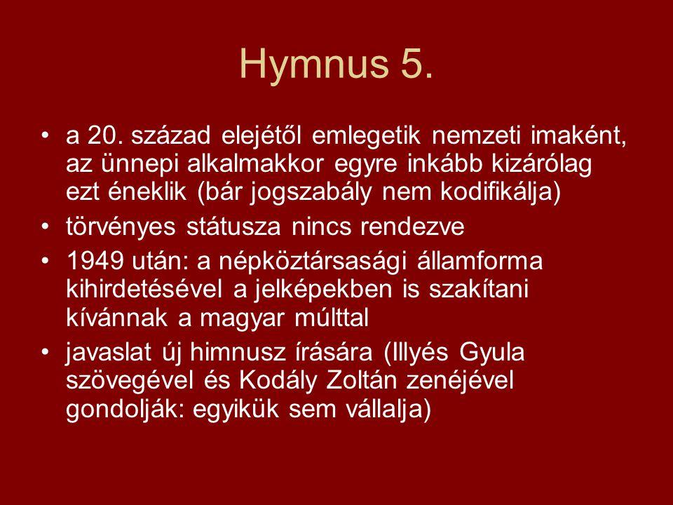Hymnus 5. a 20. század elejétől emlegetik nemzeti imaként, az ünnepi alkalmakkor egyre inkább kizárólag ezt éneklik (bár jogszabály nem kodifikálja) t