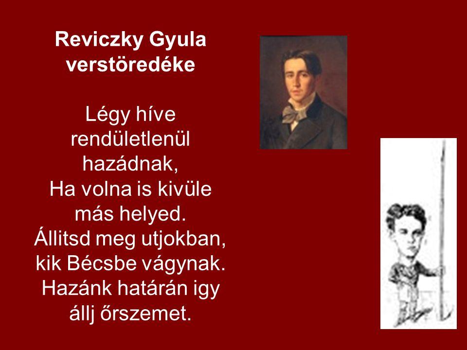 Reviczky Gyula verstöredéke Légy híve rendületlenül hazádnak, Ha volna is kivüle más helyed. Állitsd meg utjokban, kik Bécsbe vágynak. Hazánk határán
