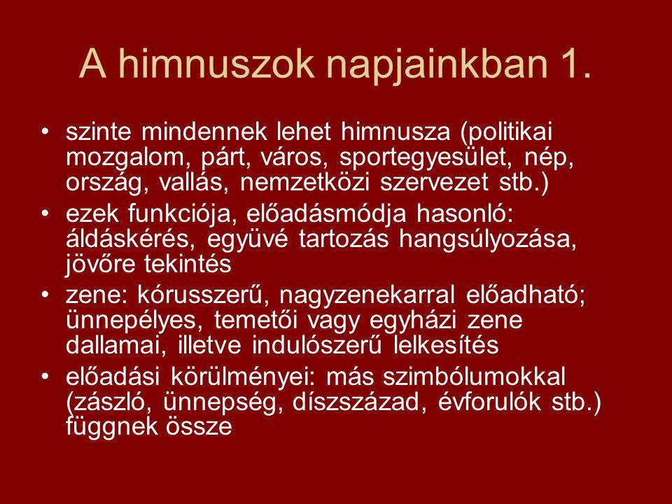 A himnuszok napjainkban 1. szinte mindennek lehet himnusza (politikai mozgalom, párt, város, sportegyesület, nép, ország, vallás, nemzetközi szervezet