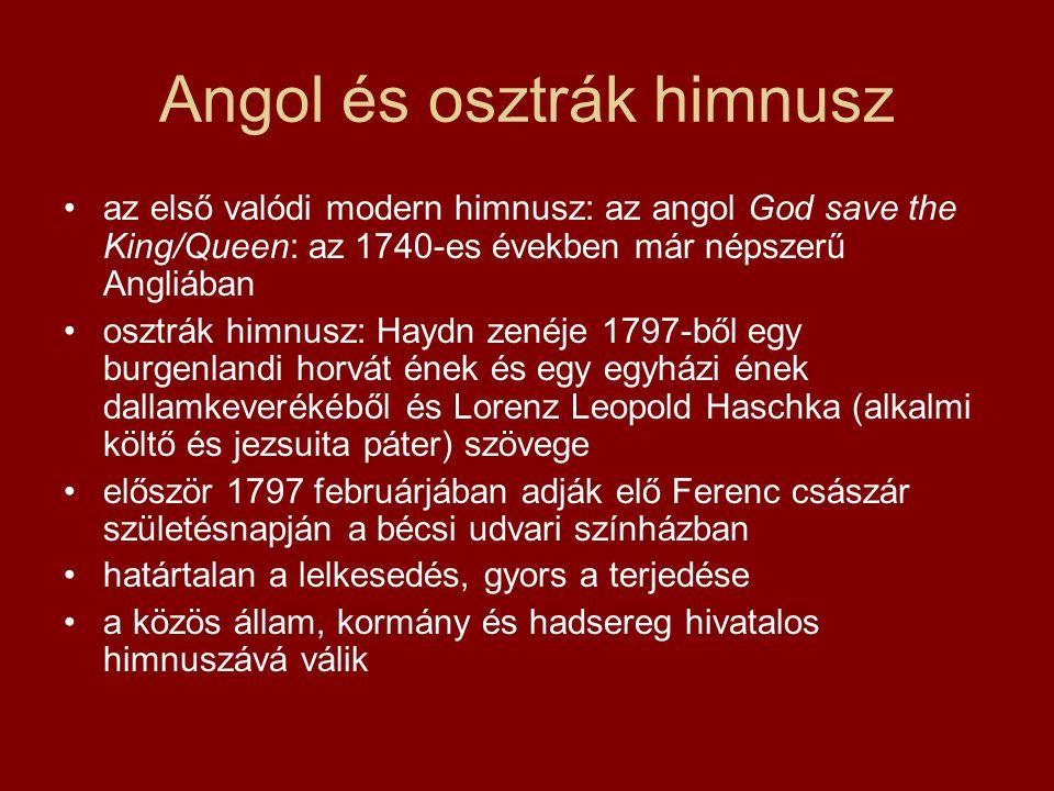 Angol és osztrák himnusz az első valódi modern himnusz: az angol God save the King/Queen: az 1740-es években már népszerű Angliában osztrák himnusz: H