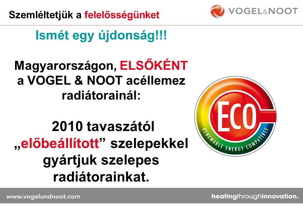 """Szemléltetjük a felelősségünket Ismét egy újdonság!!! Magyarországon, ELSŐKÉNT a VOGEL & NOOT acéllemez radiátorainál: 2010 tavaszától """"előbeállított"""""""
