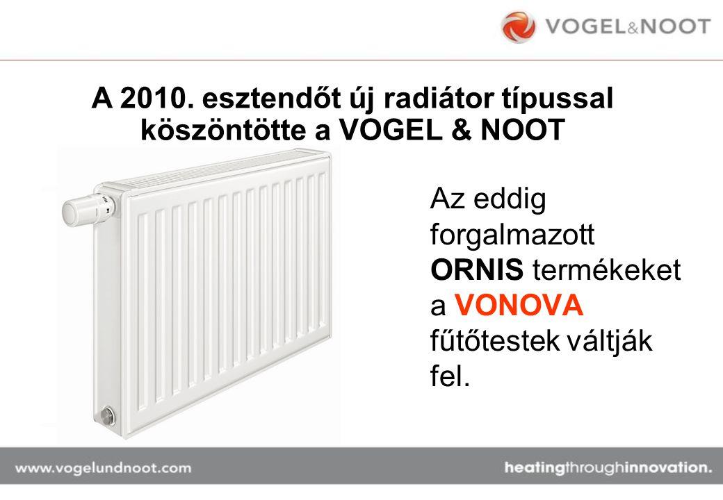Az eddig forgalmazott ORNIS termékeket a VONOVA fűtőtestek váltják fel. A 2010. esztendőt új radiátor típussal köszöntötte a VOGEL & NOOT Ez év január