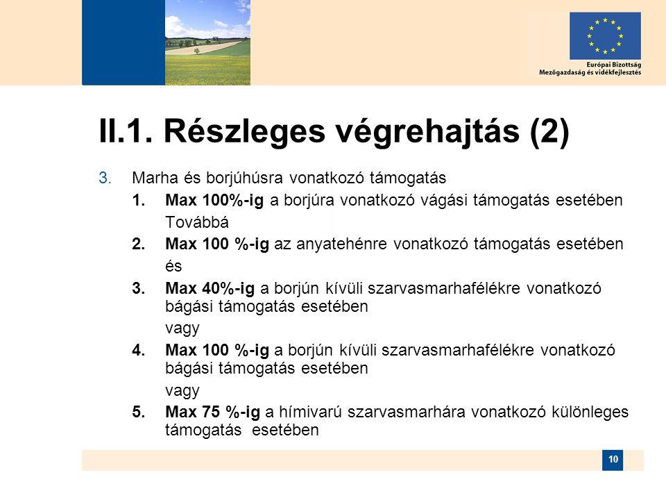 10 II.1. Részleges végrehajtás (2)  Marha és borjúhúsra vonatkozó támogatás 1.Max 100%-ig a borjúra vonatkozó vágási támogatás esetében Továbbá 2.Ma
