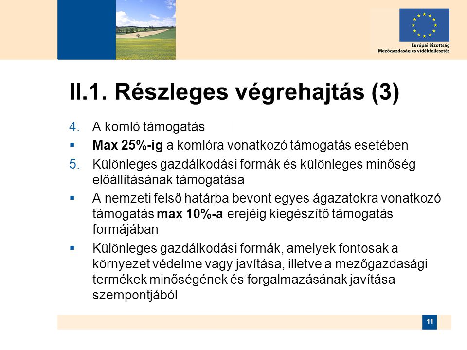11 II.1. Részleges végrehajtás (3)  A komló támogatás  Max 25%-ig a komlóra vonatkozó támogatás esetében  Különleges gazdálkodási formák és külön