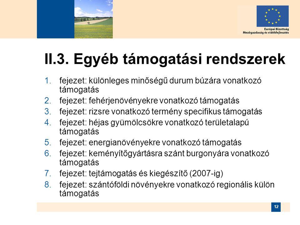 12 II.3. Egyéb támogatási rendszerek  fejezet: különleges minőségű durum búzára vonatkozó támogatás  fejezet: fehérjenövényekre vonatkozó támogatá
