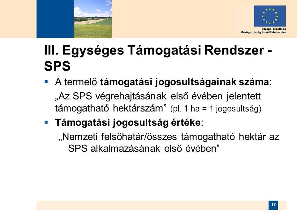 """17 III. Egységes Támogatási Rendszer - SPS  A termelő támogatási jogosultságainak száma: """"Az SPS végrehajtásának első évében jelentett támogatható he"""