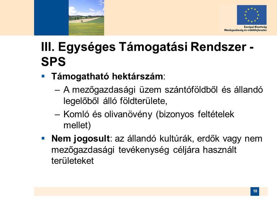 18 III. Egységes Támogatási Rendszer - SPS  Támogatható hektárszám: –A mezőgazdasági üzem szántóföldből és állandó legelőből álló földterülete, –Koml
