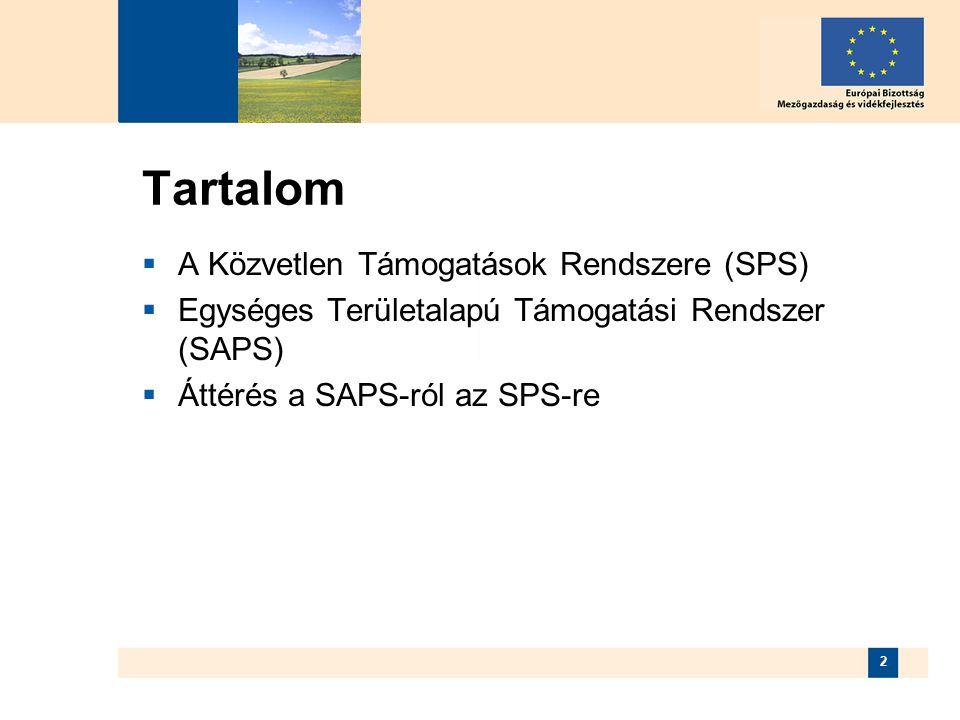 2 Tartalom  A Közvetlen Támogatások Rendszere (SPS)  Egységes Területalapú Támogatási Rendszer (SAPS)  Áttérés a SAPS-ról az SPS-re
