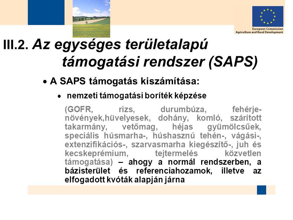III.2. Az egységes területalapú támogatási rendszer (SAPS)  A SAPS támogatás kiszámítása:  nemzeti támogatási boríték képzése (GOFR, rizs, durumbúza
