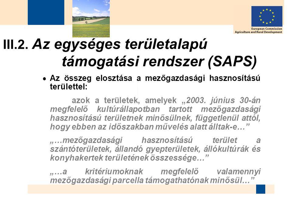 """III.2. Az egységes területalapú támogatási rendszer (SAPS)  Az összeg elosztása a mezőgazdasági hasznosítású területtel: azok a területek, amelyek """"2"""