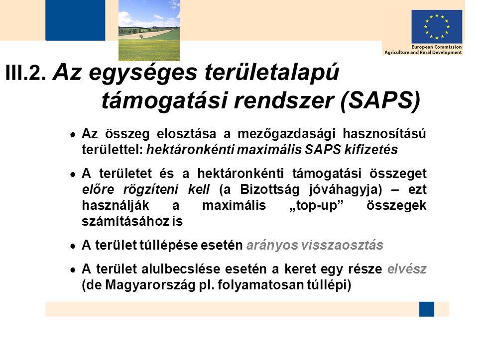 III.2. Az egységes területalapú támogatási rendszer (SAPS)  Az összeg elosztása a mezőgazdasági hasznosítású területtel: hektáronkénti maximális SAPS