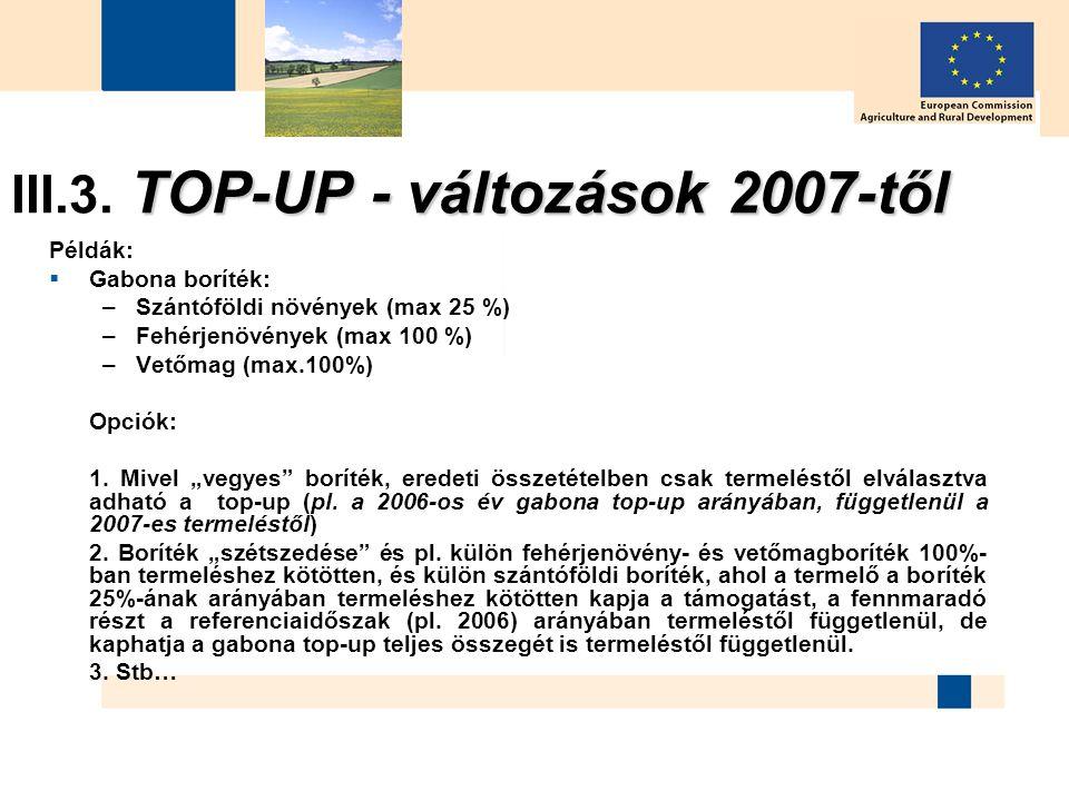 35 TOP-UP - változások 2007-től III.3. TOP-UP - változások 2007-től Példák:  Gabona boríték: –Szántóföldi növények (max 25 %) –Fehérjenövények (max 1