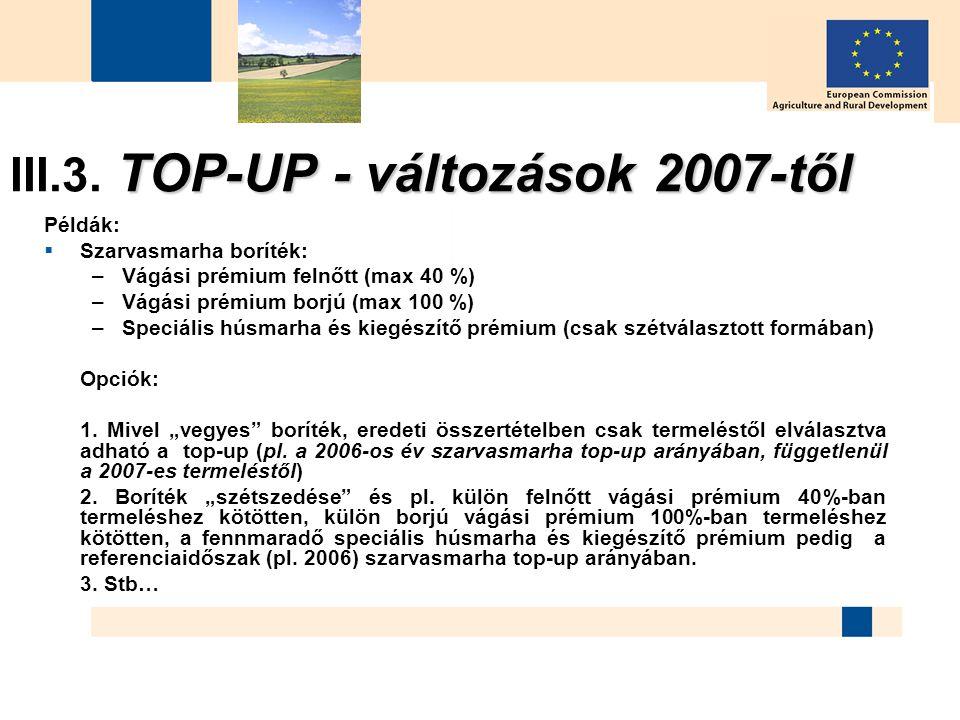 36 TOP-UP - változások 2007-től III.3. TOP-UP - változások 2007-től Példák:  Szarvasmarha boríték: –Vágási prémium felnőtt (max 40 %) –Vágási prémium