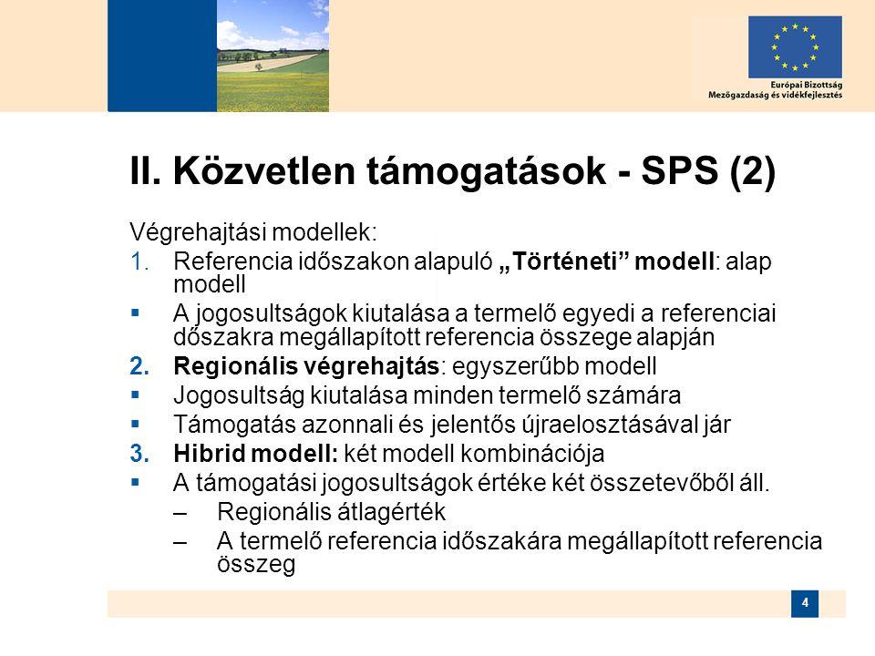 """4 II. Közvetlen támogatások - SPS (2) Végrehajtási modellek:  Referencia időszakon alapuló """"Történeti"""" modell: alap modell  A jogosultságok kiutalá"""