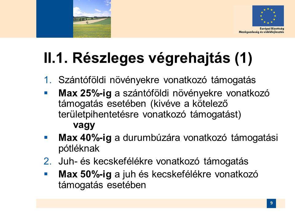 9 II.1. Részleges végrehajtás (1)  Szántóföldi növényekre vonatkozó támogatás  Max 25%-ig a szántóföldi növényekre vonatkozó támogatás esetében (ki
